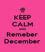 KEEP CALM AND Remeber December - Personalised Poster A4 size