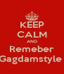 KEEP CALM AND Remeber Gagdamstyle  - Personalised Poster A4 size