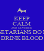 KEEP CALM AND REMEBER VEGETARIANS DO NOT DRINK BLOOD - Personalised Poster A4 size
