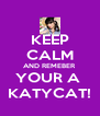 KEEP CALM AND REMEBER YOUR A  KATYCAT! - Personalised Poster A4 size