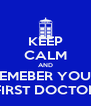KEEP CALM AND REMEBER YOUR FIRST DOCTOR - Personalised Poster A4 size
