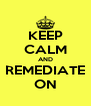 KEEP CALM AND REMEDIATE ON - Personalised Poster A4 size