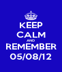 KEEP CALM AND REMEMBER 05/08/12 - Personalised Poster A4 size