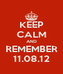 KEEP CALM AND REMEMBER 11.08.12 - Personalised Poster A4 size