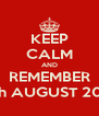KEEP CALM AND REMEMBER 11th AUGUST 2012 - Personalised Poster A4 size