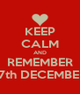 KEEP CALM AND REMEMBER 17th DECEMBER - Personalised Poster A4 size