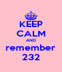 KEEP CALM AND remember 232 - Personalised Poster A4 size