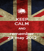 KEEP CALM AND remember 29 may 2012 - Personalised Poster A4 size