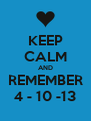KEEP CALM AND REMEMBER 4 - 10 -13 - Personalised Poster A4 size