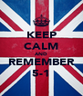 KEEP CALM AND REMEMBER 5-1 - Personalised Poster A4 size
