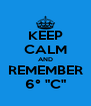 """KEEP CALM AND REMEMBER 6° """"C"""" - Personalised Poster A4 size"""