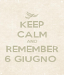 KEEP CALM AND REMEMBER 6 GIUGNO  - Personalised Poster A4 size