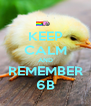 KEEP CALM AND REMEMBER 6B - Personalised Poster A4 size