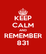 KEEP CALM AND REMEMBER 831 - Personalised Poster A4 size