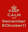 KEEP CALM AND Remember 8Oktober11 - Personalised Poster A4 size