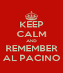 KEEP CALM AND REMEMBER AL PACINO - Personalised Poster A4 size