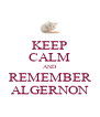 KEEP CALM AND REMEMBER ALGERNON - Personalised Poster A4 size