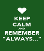 """KEEP CALM AND REMEMBER """"ALWAYS..."""" - Personalised Poster A4 size"""