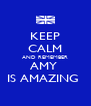KEEP CALM AND REMEMBER AMY  IS AMAZING  - Personalised Poster A4 size