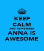KEEP CALM AND REMEMBER ANNA IS AWESOME - Personalised Poster A4 size