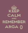 KEEP CALM AND REMEMBER ARGA {} - Personalised Poster A4 size