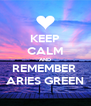 KEEP CALM AND REMEMBER  ARIES GREEN - Personalised Poster A4 size
