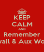 KEEP CALM AND Remember Avail & Aux Work - Personalised Poster A4 size