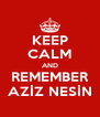 KEEP CALM AND REMEMBER AZİZ NESİN - Personalised Poster A4 size