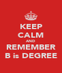 KEEP CALM AND REMEMBER B is DEGREE - Personalised Poster A4 size