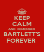 KEEP CALM AND  REMEMBER  BARTLETT'S FOREVER  - Personalised Poster A4 size