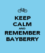 KEEP CALM AND REMEMBER BAYBERRY - Personalised Poster A4 size