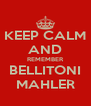 KEEP CALM AND REMEMBER BELLITONI MAHLER - Personalised Poster A4 size