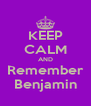 KEEP CALM AND Remember Benjamin - Personalised Poster A4 size