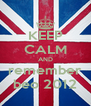 KEEP CALM AND remember beo 2012 - Personalised Poster A4 size