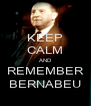 KEEP CALM AND REMEMBER BERNABEU - Personalised Poster A4 size