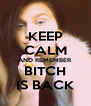 KEEP CALM AND REMEMBER BITCH IS BACK - Personalised Poster A4 size