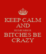 KEEP CALM AND REMEMBER BITCHES BE CRAZY - Personalised Poster A4 size