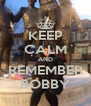 KEEP CALM AND REMEMBER BOBBY - Personalised Poster A4 size