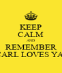 KEEP CALM AND REMEMBER CARL LOVES YA! - Personalised Poster A4 size