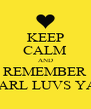 KEEP CALM AND REMEMBER CARL LUVS YA! - Personalised Poster A4 size