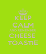 KEEP CALM AND REMEMBER CHEESE  TOASTIE - Personalised Poster A4 size