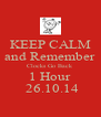 KEEP CALM and Remember Clocks Go Back 1 Hour  26.10.14 - Personalised Poster A4 size