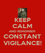 KEEP CALM AND REMEMBER CONSTANT VIGILANCE! - Personalised Poster A4 size