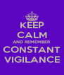 KEEP CALM AND REMEMBER CONSTANT VIGILANCE - Personalised Poster A4 size