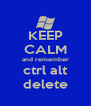 KEEP CALM and remember ctrl alt delete - Personalised Poster A4 size