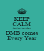 KEEP CALM And remember DMB comes Every Year - Personalised Poster A4 size