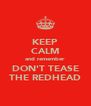 KEEP CALM and remember DON'T TEASE THE REDHEAD - Personalised Poster A4 size