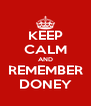 KEEP CALM AND REMEMBER DONEY - Personalised Poster A4 size