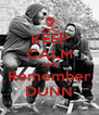 KEEP CALM AND Remember DUNN - Personalised Poster A4 size