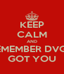 KEEP CALM AND REMEMBER DVG'S GOT YOU - Personalised Poster A4 size